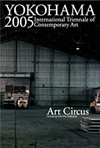 "Cover of catalog: YOKOHAMA2005: International Triennale of Contemporary art art Circus ""Jumping from the Ordinary"""